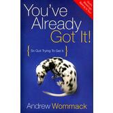 You've Already Got It!: So Quit Trying to Get It, by Andrew Wommack