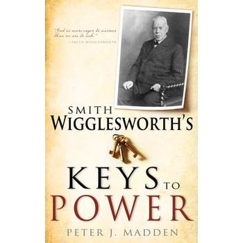 Smith Wigglesworth's Keys to Power