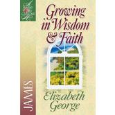 Woman After God's Own Heart Series: Growing in Wisdom and Faith: James