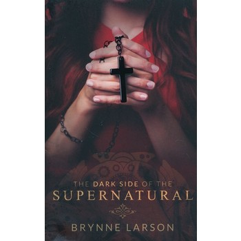 The Dark Side of the Supernatural: Every Path Leads Somewhere, by Brynne Larson