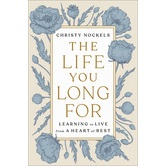 Pre-buy, The Life You Long For: Learning to Live from a Heart of Rest, by Christy Nockels, Hardcover