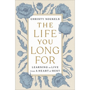 The Life You Long For: Learning to Live from a Heart of Rest, by Christy Nockels, Hardcover
