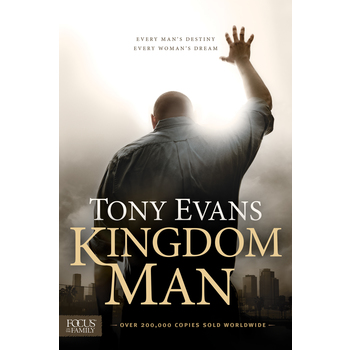 Kingdom Man: Every Man's Destiny, Every Woman's Dream, by Tony Evans