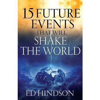 15 Future Events That Will Shake the World, by Ed Hindson