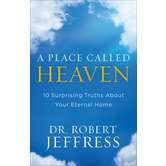 A Place Called Heaven: 10 Surprising Truths about Your Eternal Home, by Dr. Robert Jeffress