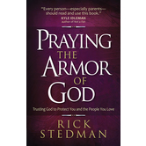 Praying the Armor of God: Trusting God to Protect You and the People You Love, by Rick Stedman