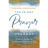 The 28-Day Prayer Journey: A Daily Guide to Conversations with God, by Chrystal Evans Hurst