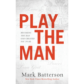 Play the Man: Becoming the Man God Created You to Be, by Mark Batterson