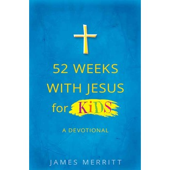52 Weeks with Jesus for Kids: A Devotional, by James Merritt, Paperback