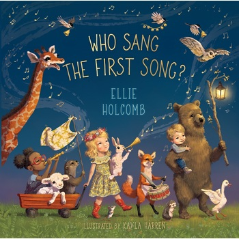 Who Sang the First Song?, by Ellie Holcomb and Kayla Harren, Board Book