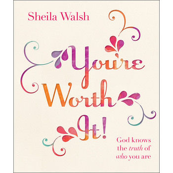 You're Worth It!: God Knows the Truth of Who You Are, by Sheila Walsh