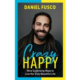 Pre-buy, Crazy Happy: Nine Surprising Ways to Live the Truly Beautiful Life, by Daniel Fusco & Lindsey Ponder