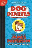 Dog Diaries: A Middle School Story, Dog Diaries Series, Book 1, by James Patterson & Steven Butler
