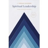 Spiritual Leadership: Principles of Excellence for Every Believer, by J. Oswald Sanders