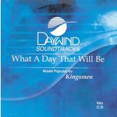 What a Day That Will Be, Accompaniment Track, As Made Popular by Kingsmen, CD