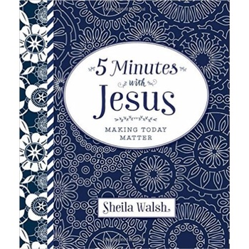 5 Minutes with Jesus: Making Today Matter, by Sheila Walsh