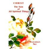 Christ the Sum of All Spiritual Things, by Watchman Nee