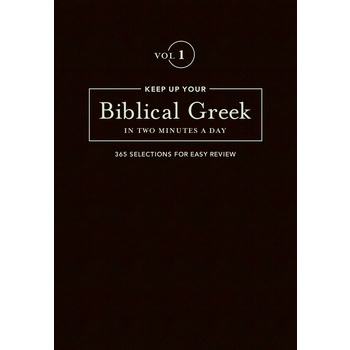 Keep Up Your Biblical Greek in Two Minutes A Day: Volume 1, by Jonathan G. Kline, Hardcover