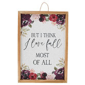 But I Think I Love Fall Most Of All Floral Plaque, MDF, 9 1/4 x 13 1/4 inches