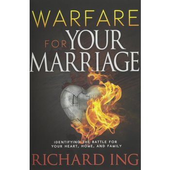 Warfare for Your Marriage: Identifying the Battle for Your Heart, Home and Family, by Richard Ing