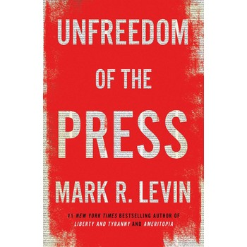 Unfreedom of the Press, by Mark R. Levin, Hardcover