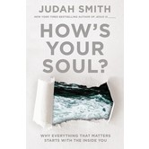 How's Your Soul?: Why Everything That Matters Starts With The Inside You, by Judah Smith