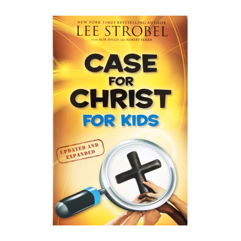 Case for a Christ for Kids, Updated and Expanded, by Lee Strobel, Robert Suggs & Robert Elmer