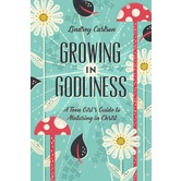 Growing in Godliness: A Teen Girl's Guide to Maturing in Christ, by Lindsey Carlson, Paperback