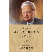 Through My Father's Eyes, by Franklin Graham with Donna Lee Toney, Hardcover