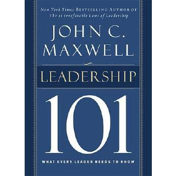 Leadership 101: What Every Leader Needs to Know, by John C. Maxwell