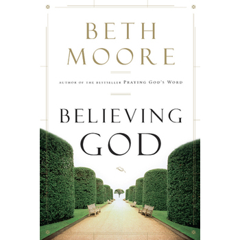Believing God by Beth Moore, Paperback