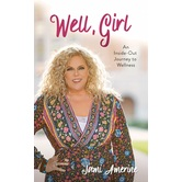 Well, Girl: An Inside-Out Journey to Wellness, by Jami Amerine, Paperback