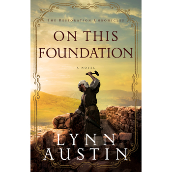 On This Foundation: A Novel, Restoration Chronicles, Book 3, by Lynn Austin
