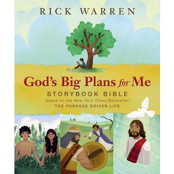God's Big Plans For Me Storybook Bible: Based On The Purpose Driven Life, by Rick Warren, Hardcover