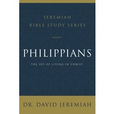 Philippians: The Joy of Living In Christ, Jeremiah Bible Study Series, by Dr. David Jeremiah
