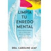 Limpia Tu Enredo Mental, by Dr. Caroline Leaf, Paperback