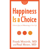 Happiness Is a Choice: Enhance Joy and Meaning in Your Life, by Frank Minirth MD and Paul Meier MD