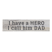 P Graham Dunn, I Have A Hero Mini Plaque, Wood, Whitewash, 6 x 1 1/2 x 3/8 inches