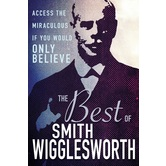 The Best of Smith Wigglesworth, by Smith Wigglesworth, Hardcover