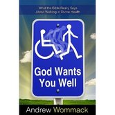 God Wants You Well: What the Bible Really Says about Walking in Divine Health, by Andrew Wommack
