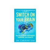 Switch On Your Brain, by Dr. Caroline Leaf