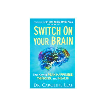 Switch On Your Brain, by Dr. Caroline Leaf