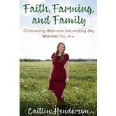 Faith, Farming, and Family, by Caitlin Henderson, Hardcover