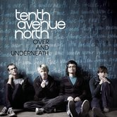 Over and Underneath, by Tenth Avenue North, CD