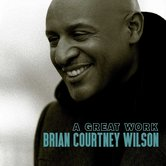 A Great Work, by Brian Courtney Wilson, CD
