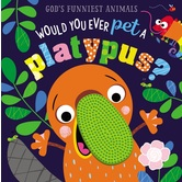 Would You Ever Pet a Platypus?, God's Funniest Animals, by Make Believe Ideas, Board Book