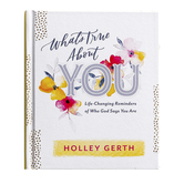 Whats True about You: Life Changing Reminders of Who God Says You Are, by Holley Gerth, Hardcover