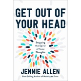 Get Out of Your Head: Stopping the Spiral of Toxic Thoughts, by Jennie Allen, Hardcover
