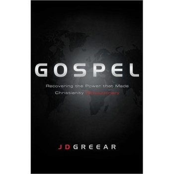 Gospel: Recovering the Power That Made Christianity Revolutionary, by J. D. Greear