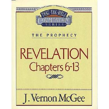 Thru the Bible Commentary: Revelation (Chapters 6-13)